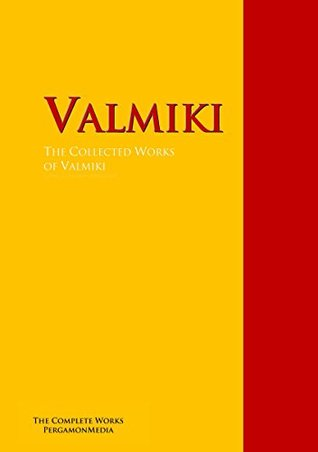 The Collected Works of Valmiki: The Complete Works PergamonMedia