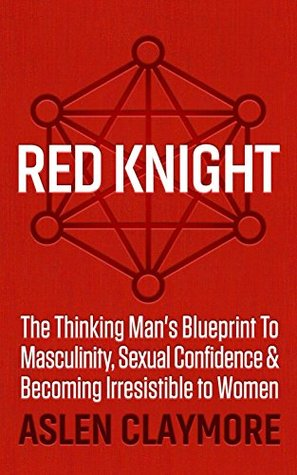 red knight the thinking mans blueprint to masculinity sexual confidence becoming irresistible to women
