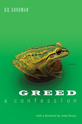 Greed: A Confession - Poems: Poems by D.R. Goodman