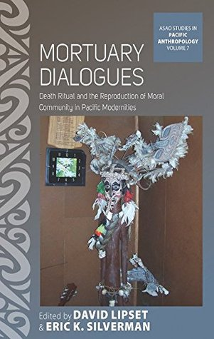 Mortuary Dialogues: Death Ritual and the Reproduction of Moral Community in Pacific Modernities