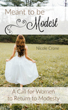 Meant to be Modest: A Call for Women to Return to Modesty
