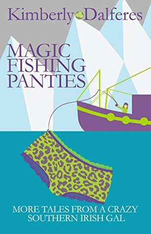Magic Fishing Panties: More Tales From A Crazy Southern Irish Gal