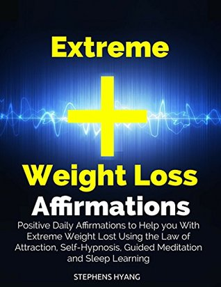 Extreme Weight Loss Affirmations: Positive Daily Affirmations to Help you With Extreme Weight Lost Using the Law of Attraction, Self-Hypnosis, Guided Meditation and Sleep Learning