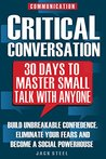 Communication: Critical Conversation: 30 Days To Master Small Talk With Anyone: Build Unbreakable Confidence, Eliminate Your Fears And Become A Social Powerhouse – PERMANENTLY