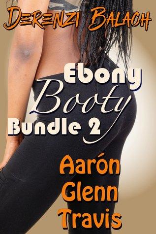 Ebony Booty Bundle 2: Aarón, Glenn, and Travis