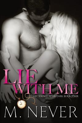 Lie with Me (Decadence After Dark, #4) by M. Never