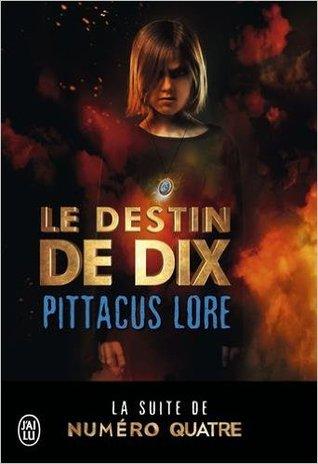 Le destin de Dix (Lorien Legacies, #6)