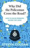Why Did the Policeman Cross the Road?: The surprising art of solving crime before it happens by Stevyn Colgan cover image