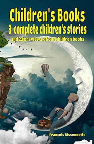 Children's Books: 3 Complete Children's Stories and 23 Previews of our Children Books with Free Bonus!