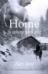 Home Is Where You Are (Alphas' Homestead, #1)