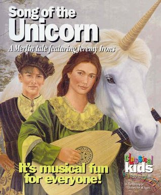 Song Of The Unicorn A Merlin Tale By Classical Kids