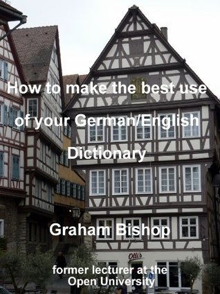 How to make the best use of your German-English Dictionary: A short course in bi-lingual dictionary skills (Learn German Book 2)