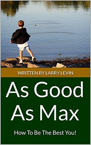 As Good As Max: How To Be The Best You!