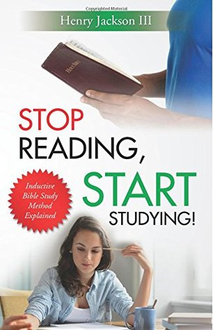 Stop reading, start studying: inductive bible study method explained by Henry Jackson Iii
