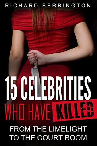 15 Celebrities Who Have Killed : From The Limelight To The Court Room