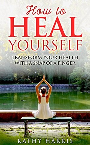 How to Heal Yourself: Transform Your Health with a Snap of a Finger