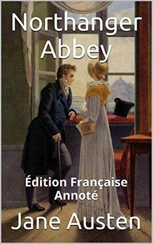 Northanger Abbey - Édition Française - Annoté: Édition Française - Annoté