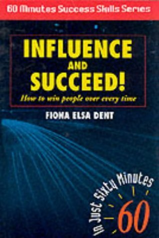 Influence and Succeed: How to Win People Over Every Time!