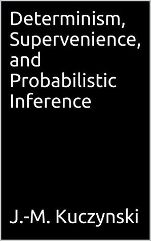 Determinism, Supervenience, and Probabilistic Inference (Philosophy Shorts Book 49)