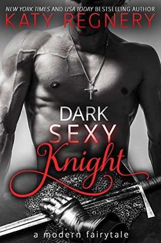 Dark Sexy Knight (A Modern Fairytale, #4) by Katy Regnery