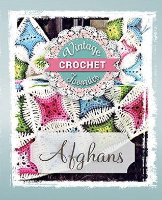 Afghans: Vintage Afghans To Crochet (Vintage Crochet Favorites Book 1)
