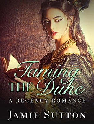 REGENCY ROMANCE: Historical Romance: Taming the Duke (BBW Fiction Love and Romance Books) (Fun, Provocative Mature Young Adult Second Chance Billionaire Steamy Romance Novella)