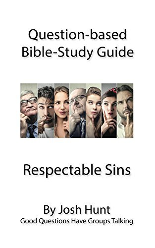Question-based Bible Study Guides -- Respectable Sins: Good Questions Have Groups Talking