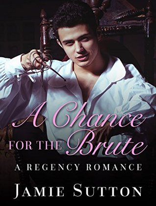 REGENCY ROMANCE: Historical Romance: A Chance for the Brute (BBW Fiction Love and Romance Books) (Fun, Provocative Mature Young Adult Second Chance Billionaire Steamy Romance Novella)
