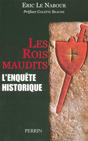 Les Rois Maudits: L'enquête Historique par Éric Le Nabour, Colette Beaune