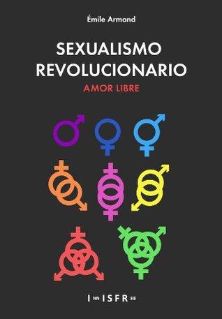 SEXUALISMO REVOLUCIONARIO. AMOR LIBRE (Anarquismo Individualista nº 2)