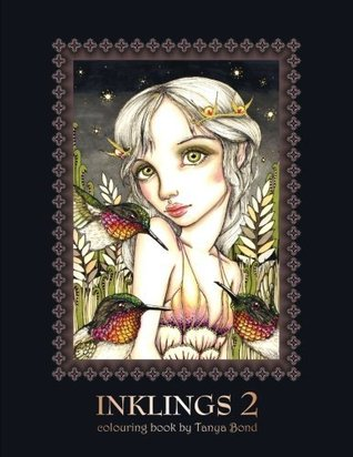 Inklings 2 Colouring Book by Tanya Bond: Coloring Book for Adults, Teens and Children, Featuring 24 Single Sided Fantasy Art Illustrations by Tanya Bond. in This Book You Will Find Fairies, Pixies and Maidens with Their Companions - Dragons, Birds, Animal