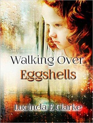 Walking over Eggshells by Lucinda E. Clarke
