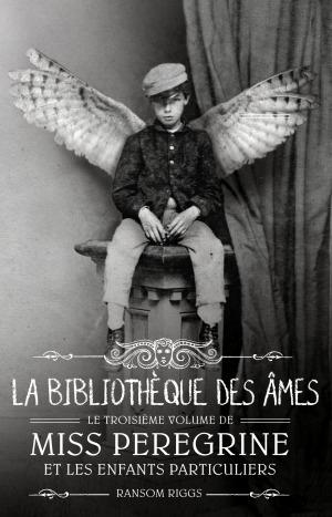La Bibliothèque des âmes (Miss Peregrine et les enfants particuliers, #3)