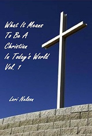 What It Means To Be A Christian In Today's World Vol. 1