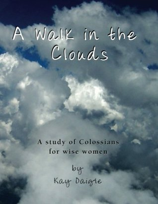 A Walk in the Clouds: A Study of Colossians for wise women
