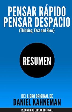 PENSAR RÁPIDO, PENSAR DESPACIO (Thinking, Fast and Slow): Resumen del libro original de Daniel Kahneman
