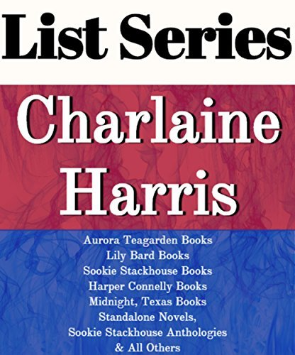 CHARLAINE HARRIS: SERIES READING ORDER: AURORA TEAGARDEN BOOKS, LILY BARD BOOKS, SOOKIE STACKHOUSE BOOKS, HARPER CONNELLY BOOKS, MIDNIGHT TEXAS BOOKS BY CHARLAINE HARRIS