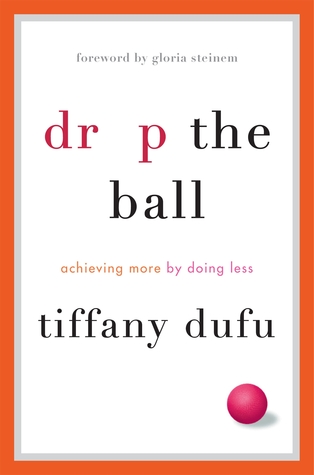 Drop the Ball: Women, Partnership and Achieving More by Doing Less