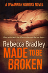 Made To Be Broken (DI Hannah Robbins, #2)
