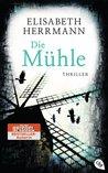 Die Mühle by Elisabeth Herrmann