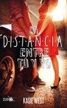La distancia entre tú y yo by Kasie West