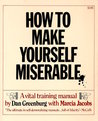 How to Make Yourself Miserable