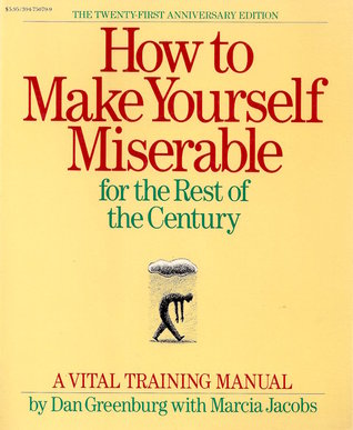 how to make yourself miserable by dan greenburg