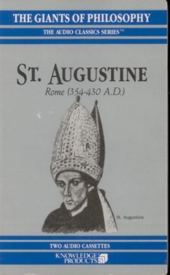 St. Augustine: Rome 354-430 A.D. (Giants of Philosophy Audio Classic Series)