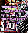 Throwing Roller-Skates in the Trash Chute: Romance on Roller-skates 3 (MILF takes on Alpha Male in Lesbian Gone Awry Romance) (Women's Adventure Romance Series Book 4)