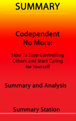 Codependent No More: How to Stop Controlling Others and Start Caring for Yourself | Summary