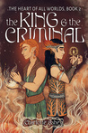 The King and the Criminal (The Heart of All Worlds, #2)