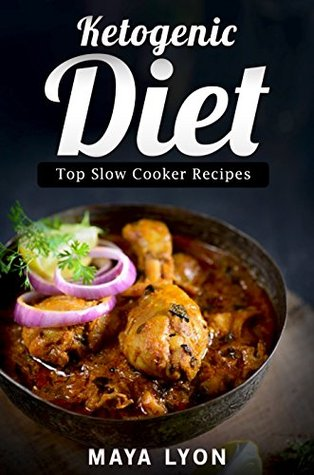 Ketogenic Diet: The Top 60 Low Carb Slow Cooker Recipes for Rapid Weight Loss (The Beginners Ketogenic Cookbook Series©, Paleo)