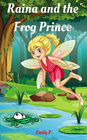Books for Kids: Raina and the Frog Prince (Children's Books, Kids Books, Bedtime Stories for Kids, Beginner Readers)