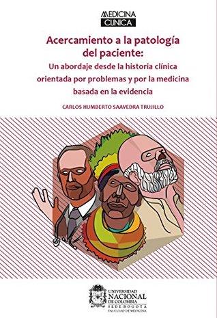 Acercamiento a la Patología del Paciente: Un abordaje desde la historia clínica orientada por problemas y por la medicina basada en la evidencia